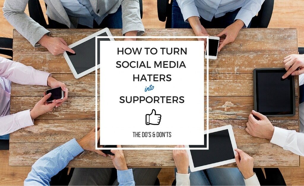 HOW TO TURN SOCIAL MEDIA HATERSINTO SUPPORTERS