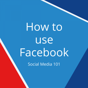 How to use Facebook – Social Media 101
