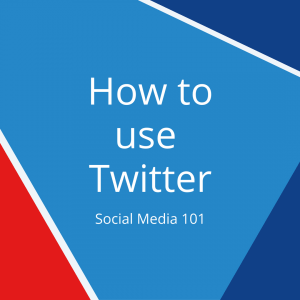 How to use Twitter – Social Media 101