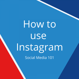 How to use Instagram – Social Media 101