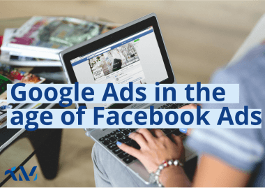 Google Ads in the age of Facebook Advertising
