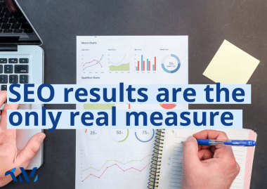 Results are the only real measure of your SEO success