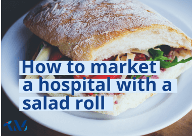 How to market a hospital with a salad roll …..and other creative stories